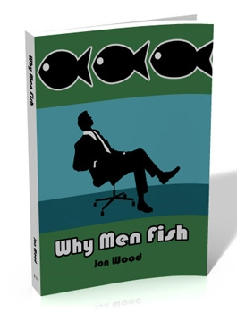 Why Men Fish by Jon Wood